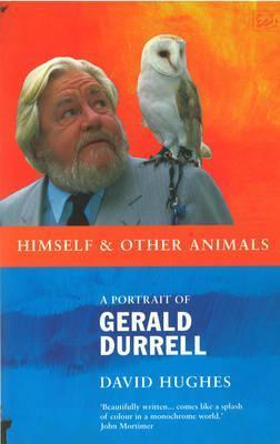 Himself And Other Animals: A Portrait of Gerald Durrell  by  David   Hughes