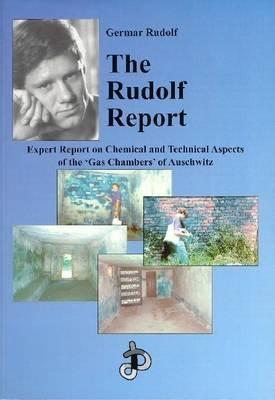 The Rudolf Report: Expert Report on Chemical and Technical Aspects of the Gas Chambers of Auschwitz  by  Germar Rudolf