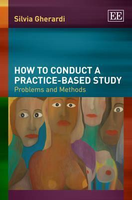 How to Conduct a Practice-Based Study: Problems and Methods. S. Gherardi  by  S. Gherardi