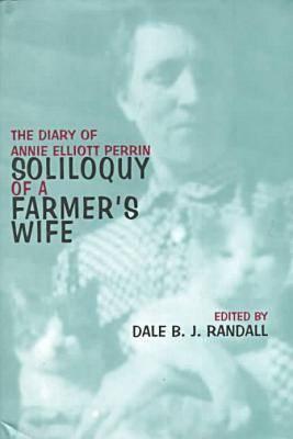 Soliloquy of a Farmers Wife: The Diary of Annie Elliott Perrin Annie Elliott Perrin