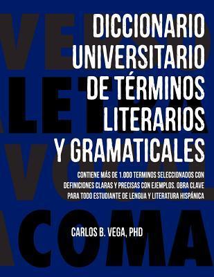 Diccionario universitario de terminos literarios y gramaticales  by  Carlos B. Vega