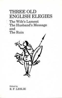 Three Old English Elegies  by  R.F. Leslie