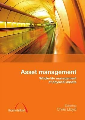 Asset Management: Whole-Life Management of Physical Assets  by  Chris  Lloyd