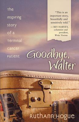 Goodbye, Walter RuthAnn Hogue