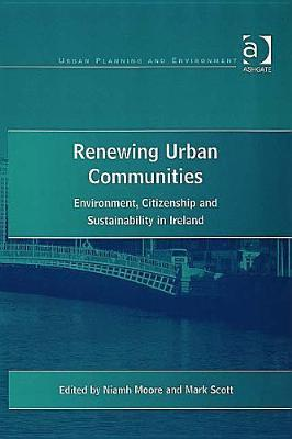 Renewing Urban Communities: Environment, Citizenship and Sustainabilty in Ireland  by  Niamh Moore