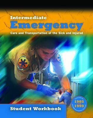 Intermediate: Emergency Care and Transportation of the Sick and Injured Student Workbook American Academy of Orthopaedic Surgeons (AAOS)