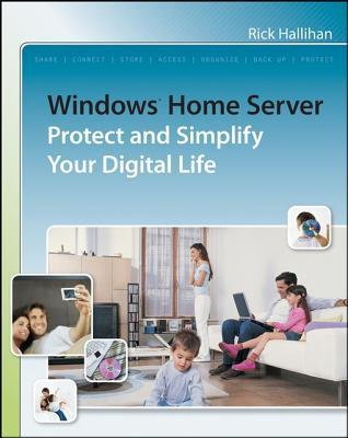 Windows Home Server: Protect and Simplify Your Digital Life R Hallihan
