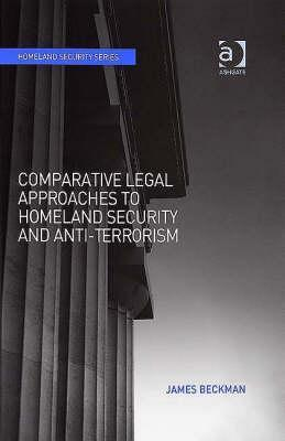 Comparative Legal Approaches to Homeland Security and Anti-Terrorism James Beckman