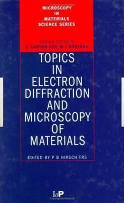 Topics in Electron Diffraction and Microscopy of Materials  by  Peter B. Hirsch