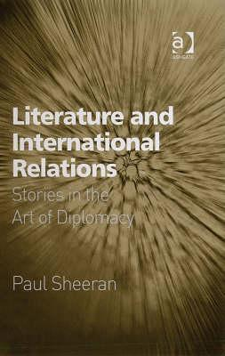 Literature and International Relations: Stories in the Art of Diplomacy  by  Paul Sheeran
