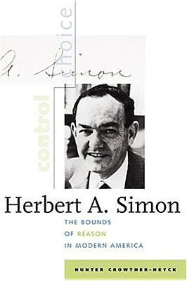 Herbert A. Simon: The Bounds of Reason in Modern America Hunter Crowther-Heyck
