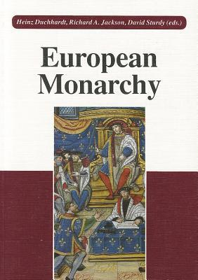 European Monarchy: Its Evolution and Practice from Roman Antiquity to Modern Times  by  Heinz Duchhardt