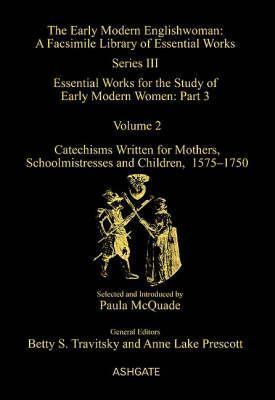 Catechisms Written for Mothers, Schoolmistresses, and Children, 1575-1750  by  Paula Mcquade