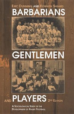 Barbarians, Gentlemen and Players: A Sociological Study of the Development of Rugby Football  by  Eric Dunning