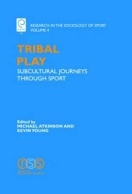 Tribal Play: Subcultural Journeys Through Sport Michael  Atkinson