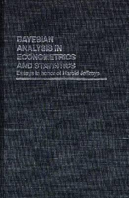 Bayesian Analysis In Econometrics And Statistics: Essays In Honor Of Harold Jeffreys  by  Harold Jeffreys