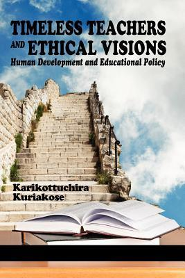 Timeless Teachers and Ethical Visions: Human Development and Educational Policy Karikottuchira Kuriakose