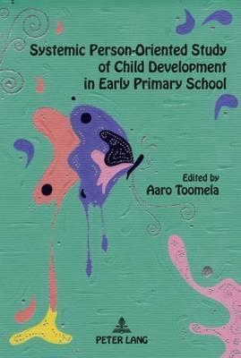 Systemic Person-Oriented Study of Child Development in Early Primary School Aaro Toomela