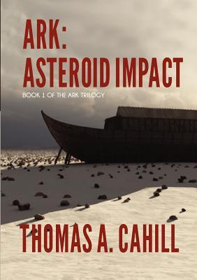 Ark: Asteroid Impact  by  Thomas A. Cahill
