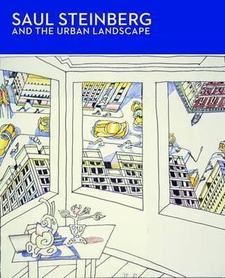 Saul Steinberg and the Urban Landscape  by  Stephanie Haboush Plunkett
