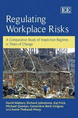 Regulating Workplace Risks: A Comparative Study of Inspection Regimes in Times of Change David Walters