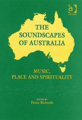 The Soundscapes of Australia: Music, Place and Spirituality Fiona Richards