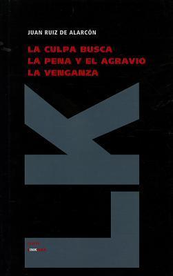La culpa busca la pena y el agravio la venganza Juan Ruiz de Alarcón