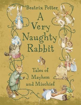 A Very Naughty Rabbit: Tales of Mayhem and Mischief. [Beatrix Potter] Beatrix Potter