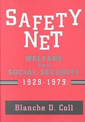 Safety Net: Welfare and Social Security, 1929-1979 Blanche D. Coll