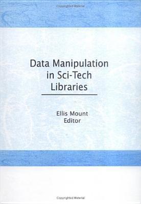 Data Manipulation in Sci-Tech Libraries  by  Ellis Mount