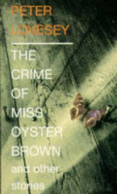 The Crime of Miss Oyster Brown and Other Stories  by  Peter Lovesey