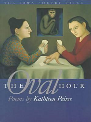 The Oval Hour Kathleen Peirce