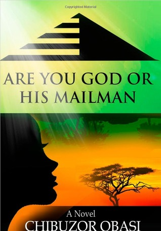 Are You God or His Mailman Chibuzor Obasi