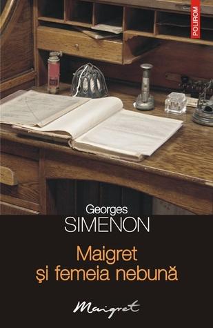Maigret si femeia nebuna Georges Simenon