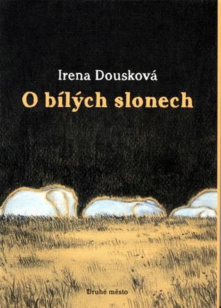 O bílých slonech Irena Dousková