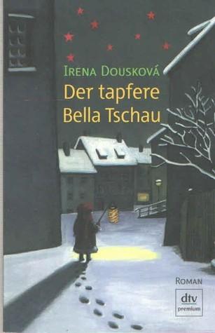 Der Tapfere Bella Tschau  by  Irena Dousková
