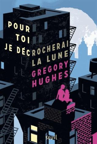 Pour toi je décrocherai la lune Gregory Hughes