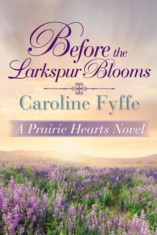 Before the Larkspur Blooms (Prairie Hearts, #2)  by  Caroline Fyffe