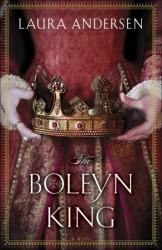 The Boleyn King (The Boleyn Trilogy, #1) Laura Andersen