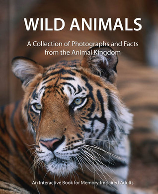 Wild Animals: A Collection of Photographs and Facts from the Animal Kingdom  by  Matthew Schneider