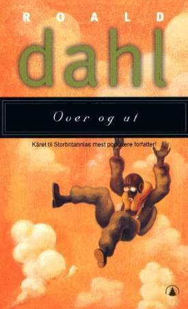 Over og ut: Ti historier om flyvere og flyvning  by  Roald Dahl