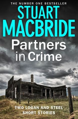Partners in Crime: Two Logan and Steel Short Stories  by  Stuart MacBride