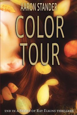 Color Tour (Ray Elkins Thriller Series) Aaron Stander