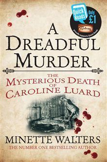 A Dreadful Murder: The Mysterious Death of Caroline Luard Minette Walters