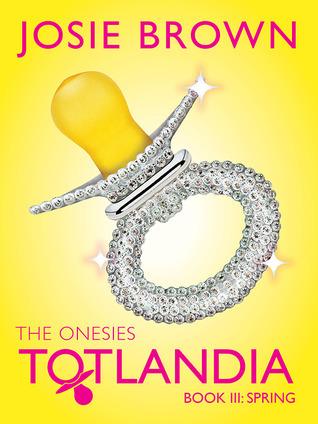 The Onesies: Spring (Totlandia #3)  by  Josie Brown