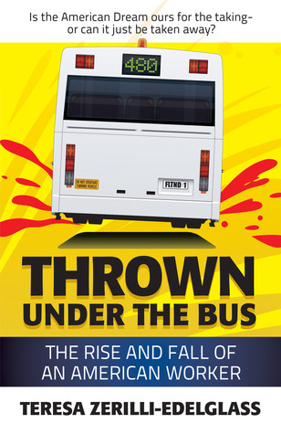 Thrown Under The Bus: The Rise And Fall Of An American Worker Teresa Zerilli-Edelglass