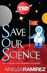 Save Our Science:How to Inspire a New Generation of Scientists  by  Ainissa Ramirez