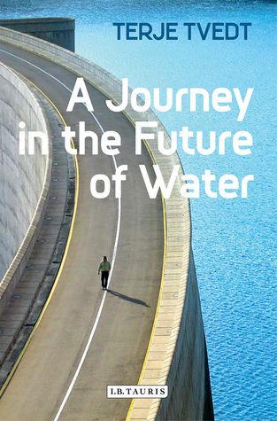 A Journey in the Future of Water Terje Tvedt