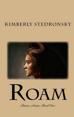 Roam (Roam, #1)  by  Kimberly Adams Stedronsky