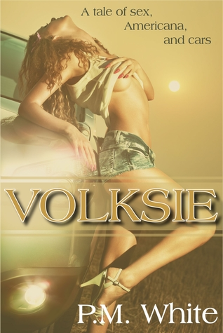 Volksie: A Tale of Sex, Americana, and Cars  by  P.M. White